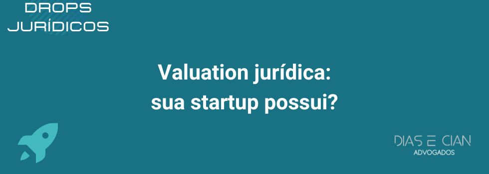 https://diasecian.adv.br/wp-content/uploads/2020/08/7.1.-Valuation-jurídica-sua-startup-possui.png